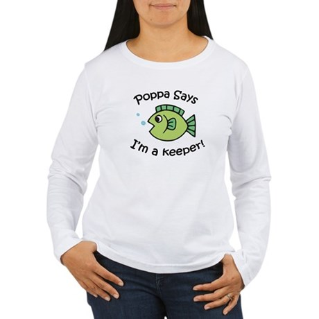 Poppa Says I'm a Keeper! Women's Long Sleeve T-Shi