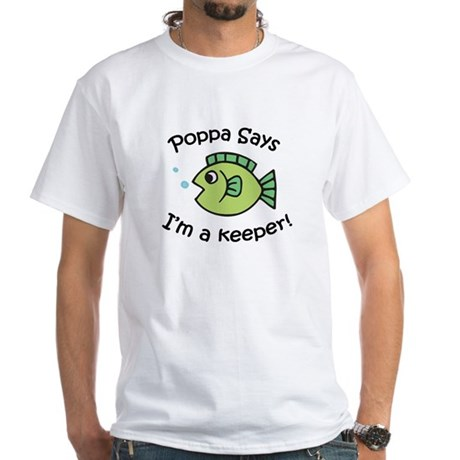Poppa Says I'm a Keeper! White T-Shirt