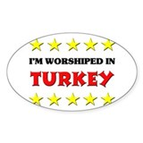 I'm Worshiped In Turkey Oval Decal