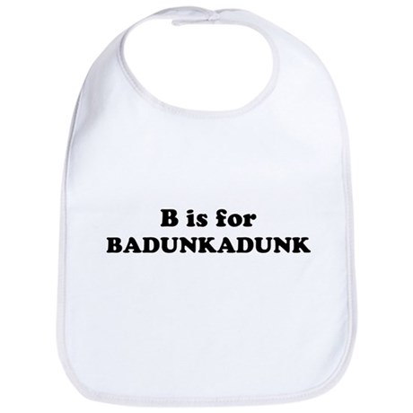 B is for Badunkadunk Bib