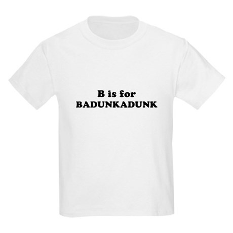 B is for Badunkadunk Kids T-Shirt