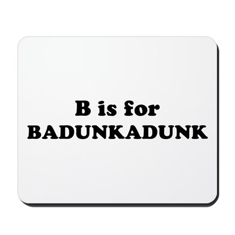 B is for Badunkadunk Mousepad