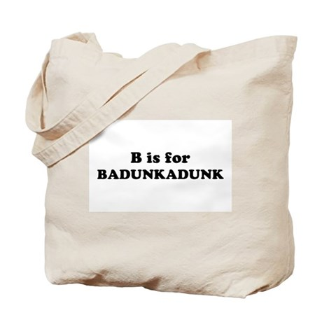 B is for Badunkadunk Tote Bag