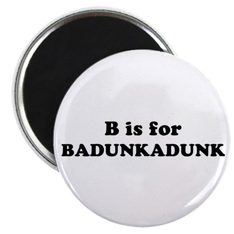 B is for Badunkadunk Magnet