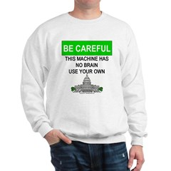 Machine With No Brain Sweatshirt