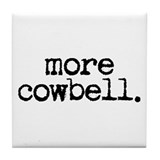 more cowbell. Tile Coaster
