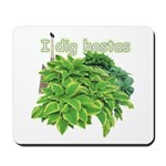 I dig hostas Mousepad