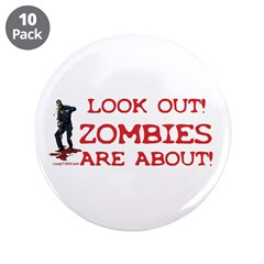 Look Out! Zombies Are About 3.5&quot; Button (10 pack)