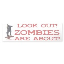 Look Out! Zombies Are About Bumper Bumper Sticker