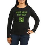 Make Music Not War Women's Long Sleeve Dark T-Shir