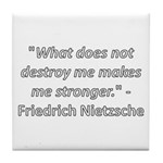 What does not destroy me Tile Coaster