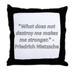 What does not destroy me Throw Pillow
