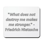What does not destroy me Mousepad