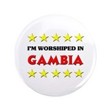 "I'm Worshiped In Gambia 3.5"" Button"