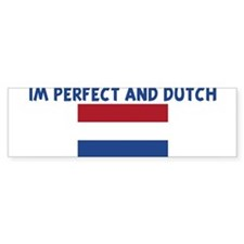 IM PERFECT AND DUTCH Bumper Bumper Sticker