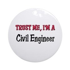 Trust Me I'm a Civil Engineer Ornament (Round)