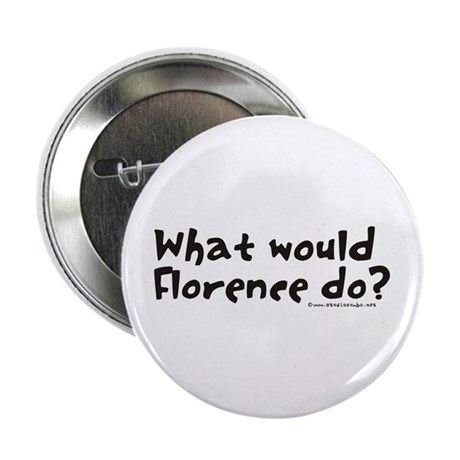 "What would Florence do? 2.25"" Button"