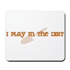 I Play In The Dirt Mousepad