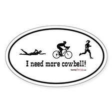 I need more cowbell triathlon Oval Decal