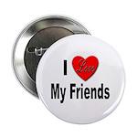 I Love My Friends Button