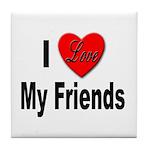 I Love My Friends Tile Coaster