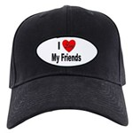 I Love My Friends Black Cap