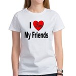 I Love My Friends (Front) Women's T-Shirt