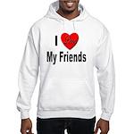 I Love My Friends Hooded Sweatshirt