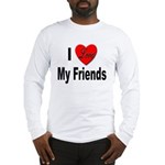 I Love My Friends (Front) Long Sleeve T-Shirt