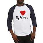 I Love My Friends (Front) Baseball Jersey
