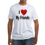 I Love My Friends (Front) Fitted T-Shirt