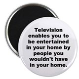 Television enables you to be entertained in your h Magnet