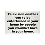 Television enables you to be entertained in your h Rectangle Magnet