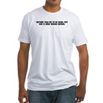 Mother told me to be good but Fitted T-Shirt