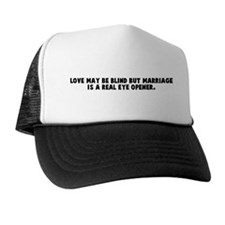 Love may be blind but marriag Trucker Hat