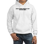 Love is never having to say y Hooded Sweatshirt