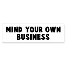 Mind your own business Bumper Bumper Sticker