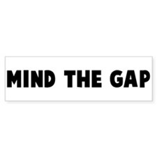 Mind the gap Bumper Bumper Sticker