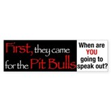 First they came for the Pit Bulls - Bumper Bumper Sticker