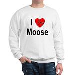 I Love Moose for Moose Lovers Sweatshirt