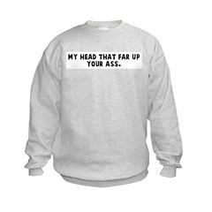 My head that far up your ass Kids Sweatshirt
