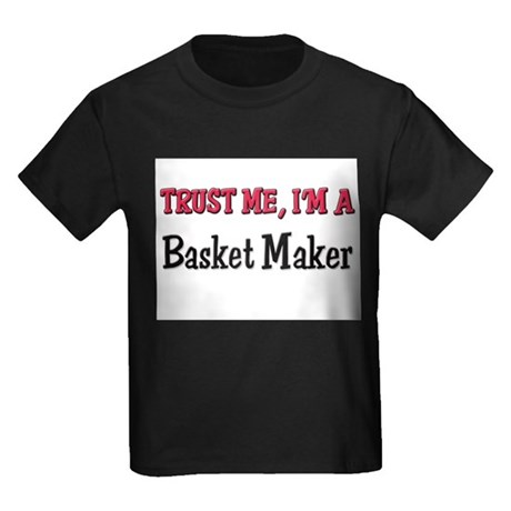 Trust Me I'm a Basket Maker Kids Dark T-Shirt
