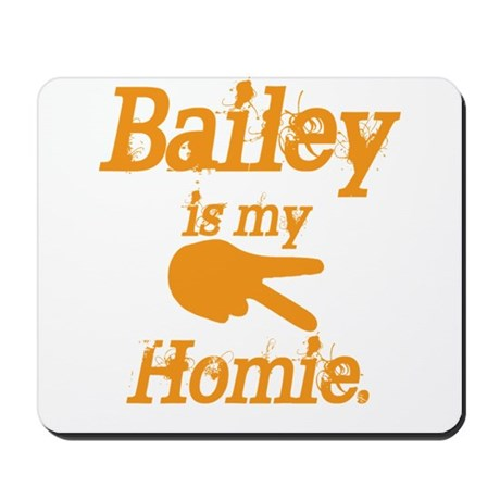 Bailey is my homie Mousepad