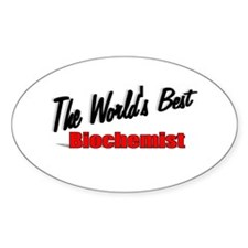 """The World's Best Biochemist"" Oval Decal"