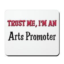 Trust Me I'm an Arts Promoter Mousepad