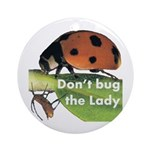Don't bug the Lady Ornament (Round)