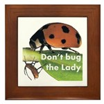 Don't bug the Lady Framed Tile