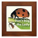 Don't bug the Lady Framed Tile