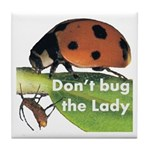 Don't bug the Lady Tile Coaster