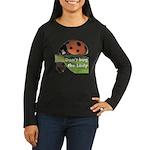 Don't bug the Lady Women's Long Sleeve Dark T-Shir